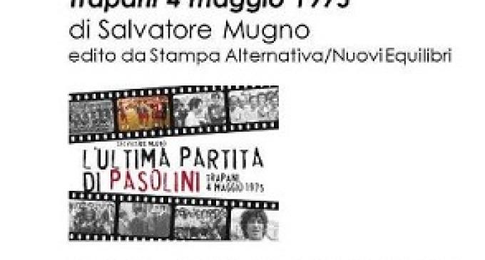 """Marsala: Presentazione del racconto-cronaca """"L'ultima partita di Pasolini, Trapani 4 maggio 1975"""" di Salvatore Mugno"""
